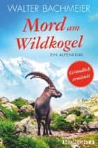 Mord am Wildkogel - Ein Alpenkrimi ebook by Walter Bachmeier