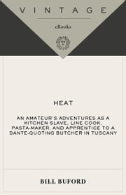 Heat - An Amateur Cook in a Professional Kitchen ebook by Bill Buford