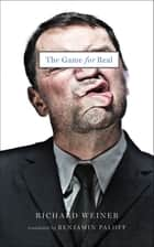 The Game for Real ebook by Richard Weiner, Benjamin Paloff