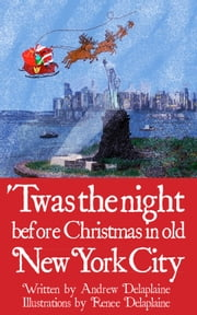 Twas the Night Before Christmas in old New York City ebook by Andrew Delaplaine,Renee Delaplaine