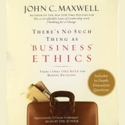 "There's No Such Thing as ""Business"" Ethics - There's Only One Rule for Making Decisions audiobook by John C. Maxwell"