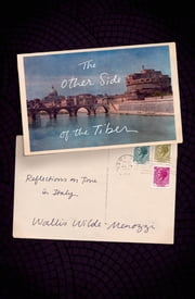 The Other Side of the Tiber - Reflections on Time in Italy ebook by Wallis Wilde-Menozzi