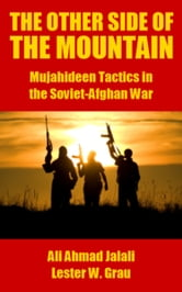 The Other Side of the Mountain - Mujahideen Tactics in the Soviet-Afghan War ebook by Ali Ahmad Jalali,Lester W. Grau