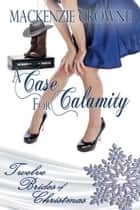 A Case for Calamity eBook by Mackenzie  Crowne