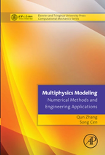Multiphysics Modeling: Numerical Methods and Engineering Applications - Tsinghua University Press Computational Mechanics Series ebook by