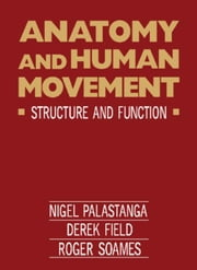Anatomy and Human Movement: Structure and Function ebook by Palastanga, Nigel