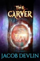 The Carver - Order of the Bell, #1 ebook by Jacob Devlin