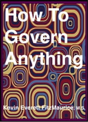 How To Govern Anything ebook by Kevin Everett FitzMaurice
