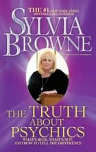 The Truth About Psychics - What's Real, What's Not, and How to Tell the Difference ebook by Sylvia Browne, Lindsay Harrison