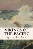 Vikings of the Pacific ebook by Agnes C. Laut