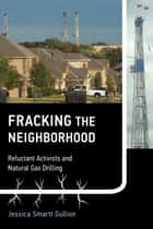 Fracking the Neighborhood - Reluctant Activists and Natural Gas Drilling eBook by Jessica Smartt Gullion