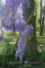 Insanity…Fantasy…Romance…Reality… - Is it something that can be said,With a single word,Or is it more like a feeling…Intuition! ebook by Lawrence G. Borne