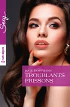 Troublants frissons ebook by Kate Hoffmann