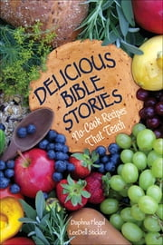 Delicious Bible Stories - No Cook Recipes That Teach ebook by Daphna Flegal,LeeDell Stickler
