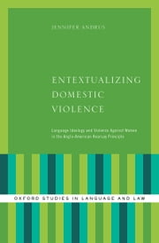 Entextualizing Domestic Violence: Language Ideology and Violence Against Women in the Anglo-American Hearsay Principle ebook by Jennifer Andrus