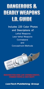 Dangerous and Deadly Weapons I.D. Guide ebook by Wendy Kierstead