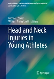 Head and Neck Injuries in Young Athletes ebook by Michael O'Brien,William P. Meehan III