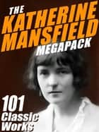 The Katherine Mansfield MEGAPACK ® - 101 Classic Works ebook by Katherine Mansfield