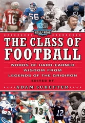 The Class of Football - Words of Hard-Earned Wisdom from Legends of the Gridiron ebook by Adam Schefter