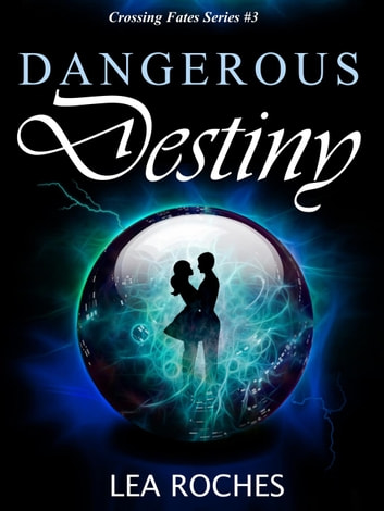 Dangerous Destiny - Crossing Fates, #3 ebook by Lea Roches