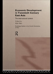 Economic Development in Twentieth-Century East Asia - The International Context ebook by Aiko Ikeo