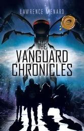 The Vanguard Chronicles ebook by Lawrence Menard