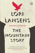 The Mountain Story ebook de Lori Lansens