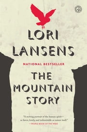The Mountain Story - A Novel ebook by Lori Lansens