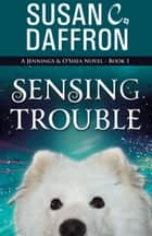 Sensing Trouble ebook by Susan C. Daffron