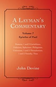 A Layman's Commentary Volume 7 - Volume 7 – Epistles of Paul ebook by John Devine