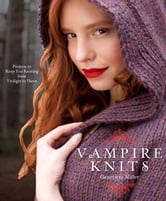 Vampire Knits - Projects to Keep You KNitting from Twilight to Dawn ebook by Genevieve Miller