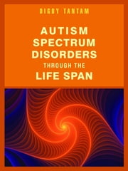 Autism Spectrum Disorders Through the Life Span ebook by Digby Tantam