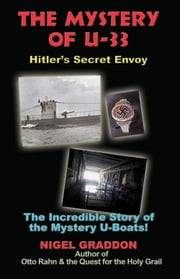 The Mystery of U-33: Hitler's Secret Envoy ebook by Graddon Nigel