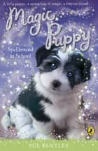 Magic Puppy: Spellbound at School ebook by Sue Bentley