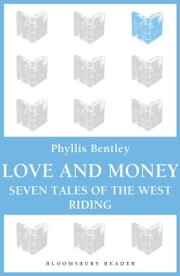 Love and Money - Seven Tales of the West Riding ebook by Phyllis Bentley
