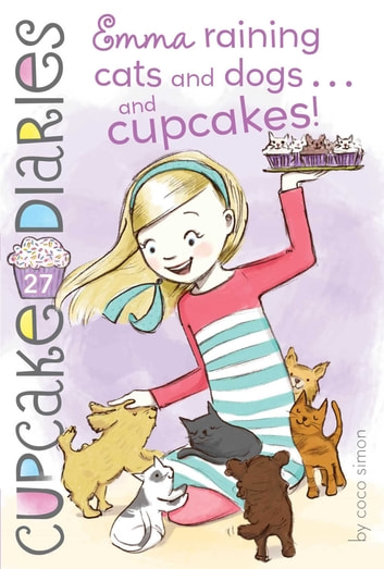 Emma Raining Cats and Dogs . . . and Cupcakes! ebook by Coco Simon