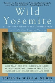 Wild Yosemite - 25 Tales of Adventure, Nature, and Exploration ebook by Susan M. Neider,Bruce Hamilton
