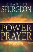Power in Prayer 電子書籍 by Charles H. Spurgeon