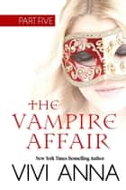 The Vampire Affair: Part Five: Billionaires After Dark - The Vampire Affair, #5 ebook by Vivi Anna