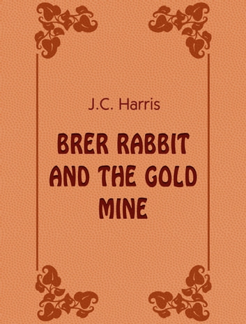 Brer Rabbit And The Gold Mine ebook by J.C. Harris