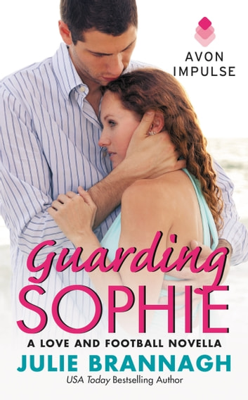 Guarding Sophie - A Love and Football Novella ebook by Julie Brannagh