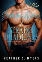 Summertime & Trade Deadlines ebook by Heather C. Myers