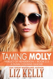 Taming Molly - Heroes of Henderson ~ Book 2.5 A DuVal Cousins Quickie ebook by Liz Kelly