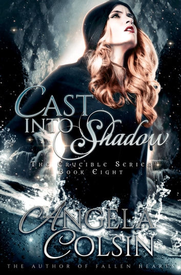 Cast Into Shadow (The Crucible Series Book 8) ebook by Angela Colsin