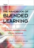 The Handbook of Blended Learning ebook by Curtis J. Bonk,Charles R. Graham,Jay Cross,Michael G. Moore