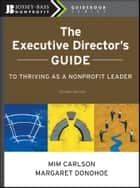 The Executive Director's Guide to Thriving as a Nonprofit Leader ebook by Mim Carlson, Margaret Donohoe