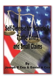 Self Defense for Vehicle & Traffic Court And Small Claims ebook by Joseph R. Cea & Daniel A. Cea