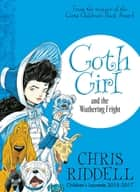 Goth Girl and the Wuthering Fright: Goth Girl Book 3 ebook by Chris Riddell
