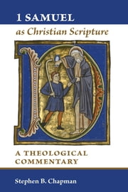 1 Samuel as Christian Scripture - A Theological Commentary ebook by Stephen B. Chapman