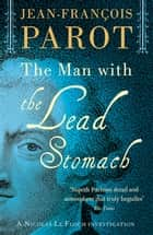 The Man with the Lead Stomach - The Nicolas Le Floch Investigations ebook by Jean-François Parot, Michael Glencross Michael Glencross